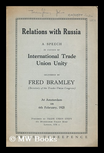 Relations with Russia : a speech in favour of international trade union unity at Amsterdam on 6th February, 1925. Fred Bramley.