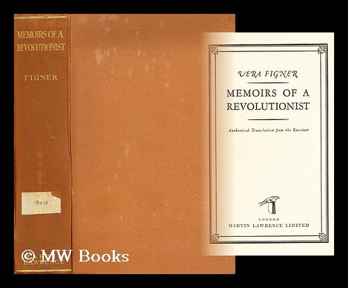 Memoirs of a revolutionist / Vera Figner ; authorised translation from the Russian ; introduction by Richard Stites. Vera Figner.