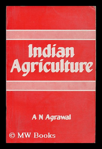 Indian Agriculture : Problems, Progress and Prospects. Amar Nath Agrawal.
