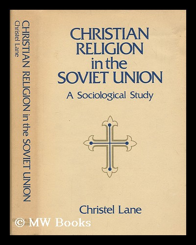 Christian religion in the Soviet Union : a sociological study / by Christel Lane. Christel Lane.