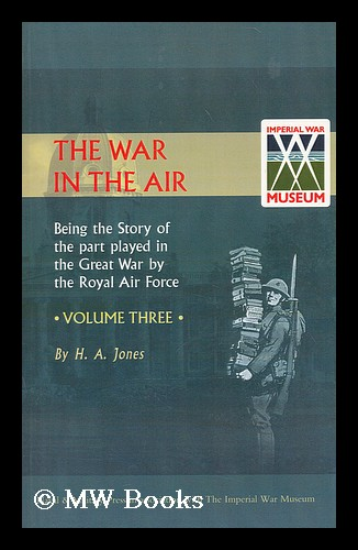 The war in the air : being the story of the part played in the great war by the Royal air force: Vol. III: [East and South-West Africa, air attacks on the UK, operations on the Western Front from winter 1916 to the battle of Arras 1917]. Sir Walter Alexander Raleigh, Henry Albert Jones.