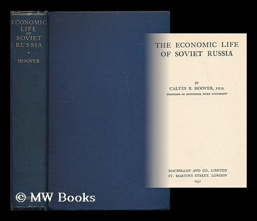 The economic life of Soviet Russia / by Calvin B. Hoover. Calvin B. Hoover, Calvin Bryce, b. 1897.