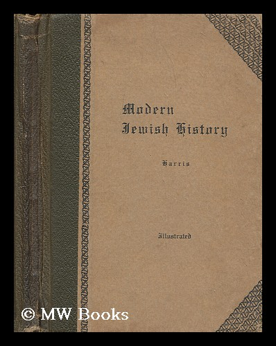 Modern Jewish history : from the Renaissance to the Russian exodus / by Maurice H. Harris. Maurice H. Harris, Maurice Henry.