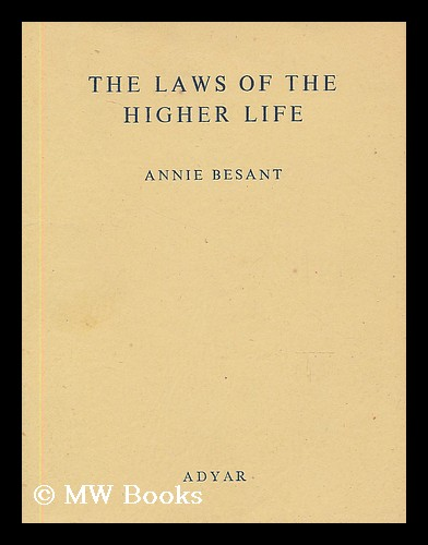The laws of the higher life. Annie Besant.
