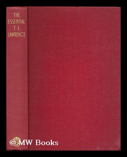 The Essential T. E. Lawrence : selected, with a preface by David Garnett. T. E. Lawrence, Thomas Edward.