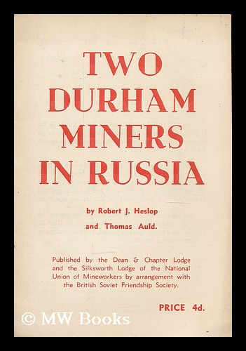 Two Durham miners in Russia / by Robert J. Heslop and Thomas Auld. Robert J. Auld Heslop, Thomas.