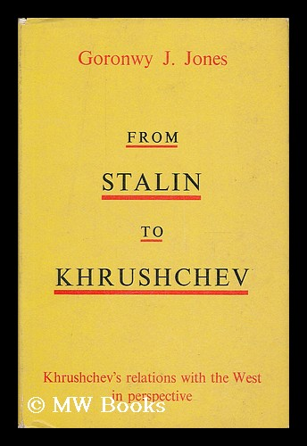 From Stalin to Khrushchev / Goronwy J. Jones ; with a foreword by Kathleen Courtney. Goronwy J. Jones.