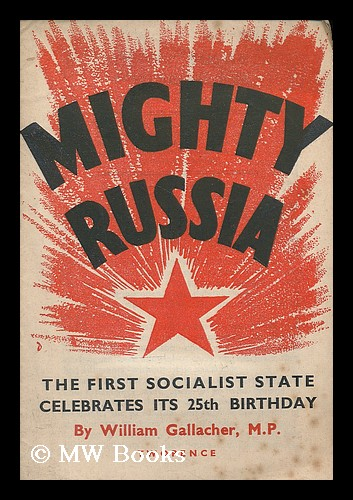Mighty Russia : the first socialist state celebrates its 25th birthday. William Gallacher, Communist Party of Great Britain.
