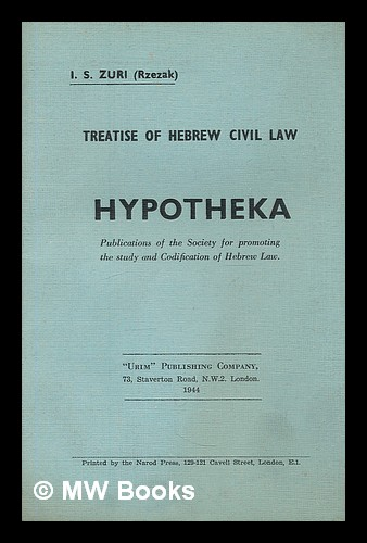 Treatise of Hebrew civil law : hypotheka. Jacob Samuel Zuri.