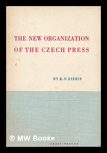 The new organization of the Czech press. Karel F. Zieris.