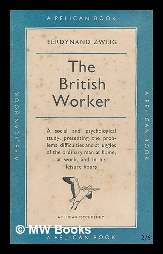 The British worker / with a foreword by C.A. Mace. Ferdynand Zweig, 1896-.