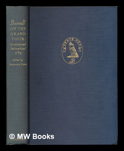 Boswell on the grand tour : Germany and Switzerland, 1764 / edited by Frederick A. Pottle. James Boswell.