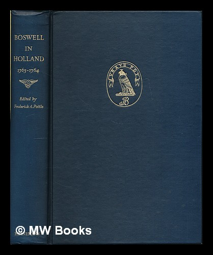 Boswell in Holland, 1763-1764 : including his correspondence with Belle de Zuylen (Zélide) / edited by Frederick A. Pottle. James Boswell.