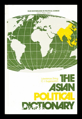 The Asian Political Dictionary. Lawrence Ziring.