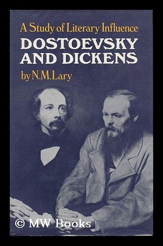 Dostoevsky and Dickens : a Study of Literary Influence / by N. M. Lary. N. M. Lary.