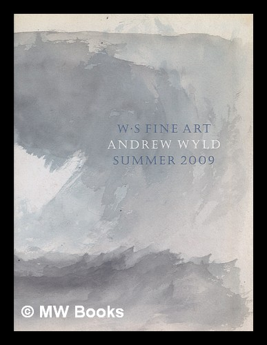 WS Fine Art / Andrew Wyld : Summer 2009 [Exhibition catalogue featuring Francis Towne, John White Abbott, Francis Danby, Richard Parkes Bonington and others]. WS Fine Art / Andrew Wyld.