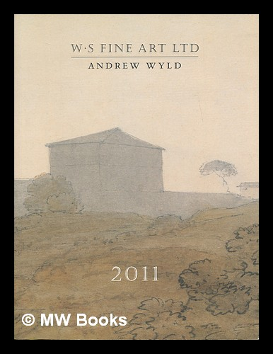 WS Fine Art / Andrew Wyld 2011 [Exhibition catalogue]. WS Fine Art / Andrew Wyld.