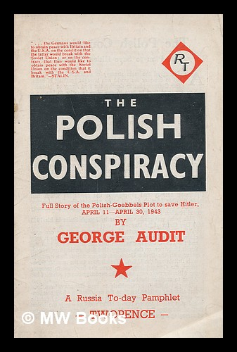 The Polish Conspiracy: full story of the Polish-Goebbels plot to save Hitler, April 11- April 30, 1943. George Audit.