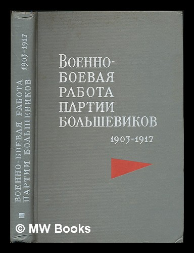 Voyenno-boyevaya rabota partii bol'shevikov 1903-1917. [Military-combat work of the Bolshevik Party 1903-1917. Language: Russian]. N. R. Pankratova.