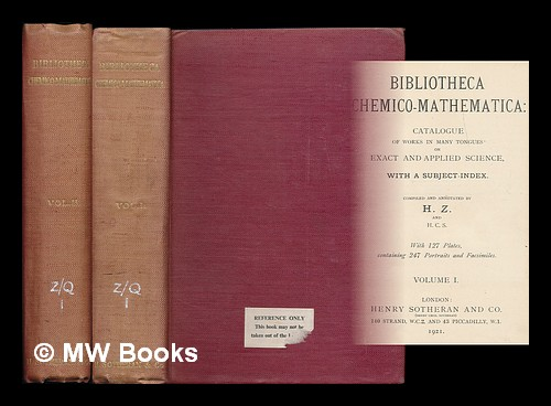 Bibliotheca chemico-mathematica : catalogue of works in many tongues on exact and applied science, with a subject-index / Compiled and annotated by H. Z. and H. C. S. With 127 plates, containing 247 portraits and facsimiles. [complete in 2 volumes]. H. / Henry Sotheran Ltd Zeitlinger, Heinrich.