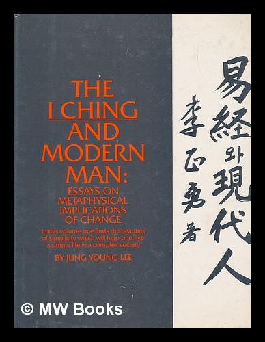 The I ching and modern man : essays on metaphysical implications of change. Jung Young Lee.