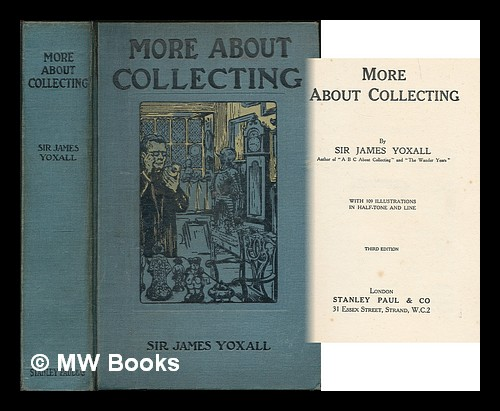 More about collecting / by Sir James Yoxall. J. H. Yoxall, Sir, , James Henry.