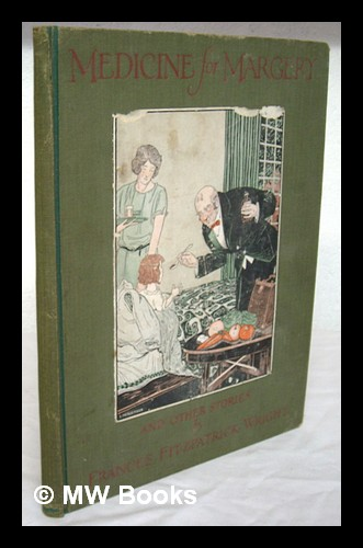 Medicine for Margery, and other stories / by Frances Fitzpatrick Wright; illustrations by Leslie Henderson. Frances Fitzpatrick Wright, Leslie Henderson.