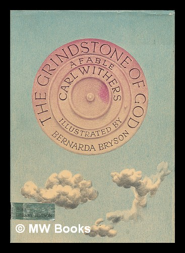 The grindstone of God : a fable / Retold by Carl Withers. Illustrated by Bernarda Bryson. Carl Withers.