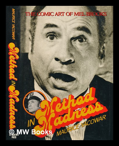 Method in madness : the Comic art of Mel Brooks. Maurice Yacowar.