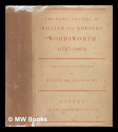 The early letters of William and Dorothy Wordsworth (1787-1805) / arranged and edited by Ernest de Selincourt. William Wordsworth, Dorothy Wordsworth.