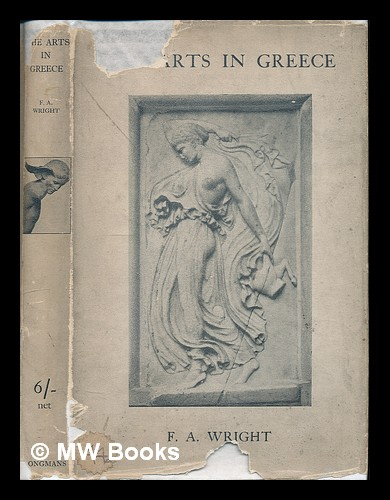 The arts in Greece : three essays / by F.A. Wright. Frederick Adam Wright.