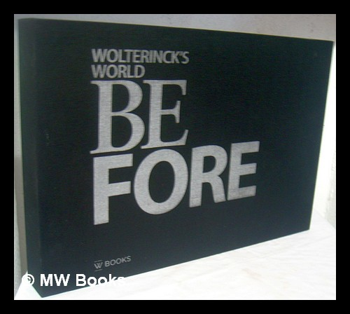 Wolterinck's world : be fore / art direction and layout Edwin Winkelaar ; photography: Sigurd Kranendonk [and three others] ; text and editing: Hans van de Willige, Merijn de Leur-Van Duyn, Loes Visch ; translation: George Hall [and four others]. Marcel . Willige Wolterinck, Merijn de, Hans van de. Leur-van Duyn, 1960-.