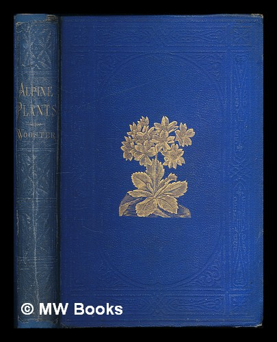 Alpine plants : figures and descriptions of some of the most striking and beautiful of the Alpine flowers / edited by David Wooster. David Wooster.