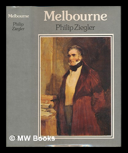 Melbourne : a biography of William Lamb, 2nd Viscount Melbourne / Philip Ziegler. Philip Ziegler.