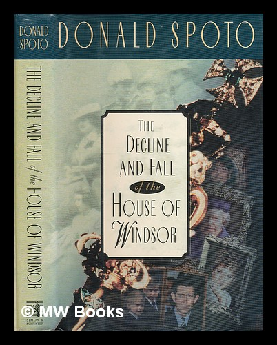 The decline and fall of the House of Windsor. Donald Spoto.
