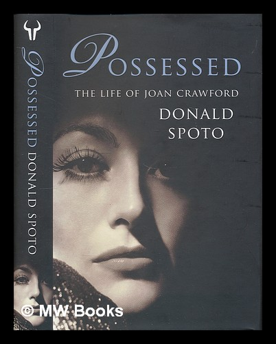 Possessed : the life of Joan Crawford / Donald Spoto. Donald Spoto, 1941-.