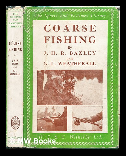 Coarse fishing : a practical treatise on the sport and choice of tackle and water. John Henry Royston Bazley.
