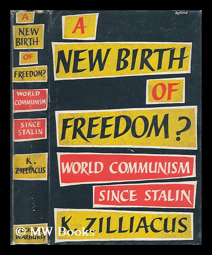 A New Birth of Freedom? World Communism after Stalin. K. Zilliacus.