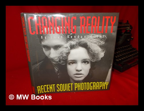 Changing reality: recent Soviet photography / [compiled] by Leah Bendavid-Val. Leah Bendavid-Val, compiler.