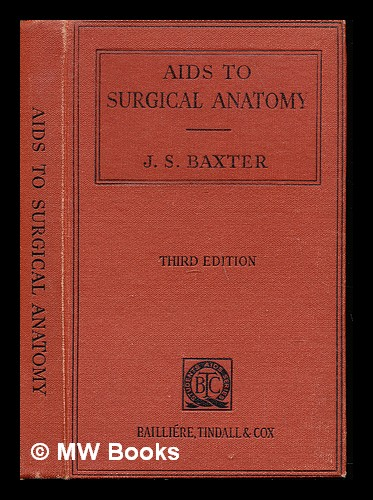 Aids to surgical anatomy / by J.S. Baxter. James Sinclair Baxter.