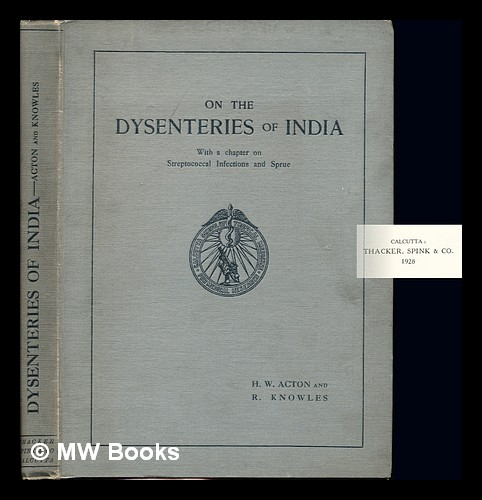 On the dysenteries of India : with a chapter on secondary streptococcal infections and sprue / by Hugh W.Acton and R.Knowles. Hugh William Acton, Robert Knowles.