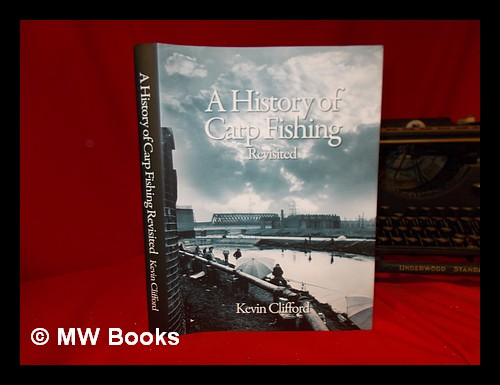 HISTORY OF CARP FISHING REVISITED. Kevin Clifford.