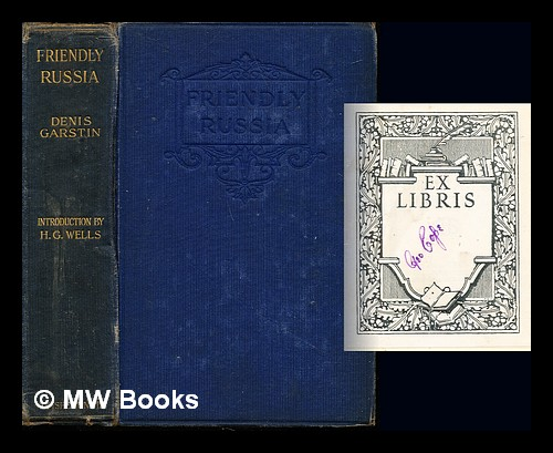 Friendly Russia / by Denis Garstin ; with an introduction by H.G. Wells. Denis Norman Garstin, Herbert George Wells.