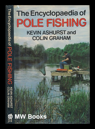 The encyclopaedia of pole fishing / by Kevin Ashurst and Colin Graham. Kevin Ashurst.