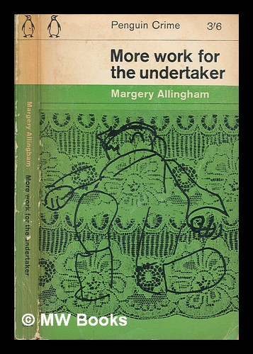 More work for the undertaker. Margery Allingham.