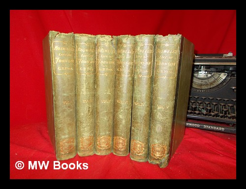 Boswell's Life of Johnson : including Boswell's Journal of a tour to the Hebrides and Johnson's Diary of a journey into North Wales : in six volumes / edited by George Birkbeck Hill. James Boswell.