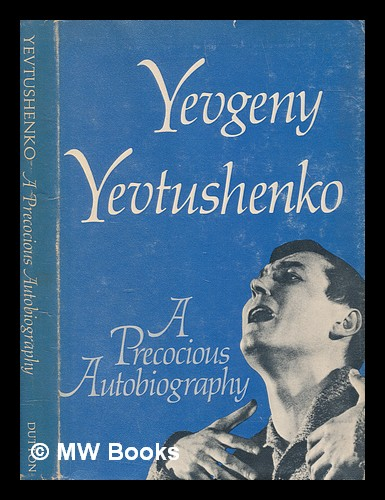 A precocious autobiography / Translated from the Russian by Andrew R. MacAndrew. Yevgeny Aleksandrovich Yevtushenko.