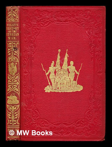 The illustrated history of the war against Russia: Div. VI: chap. LXXIV - chap. XCIII. Edward Henry Nolan.