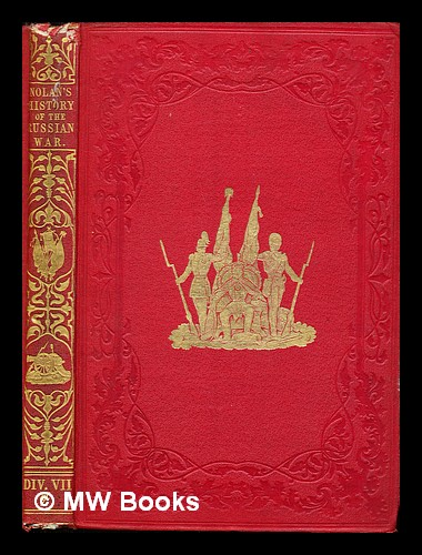 The illustrated history of the war against Russia: Div. VII: chap. LVIII - chap. CXI. Edward Henry Nolan.