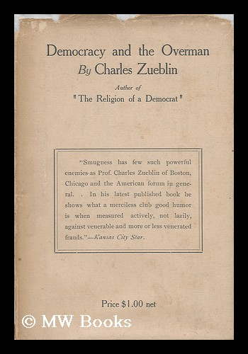 Democracy and the Overman. Charles Zueblin, 1866-.